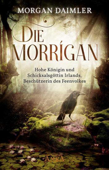 Die Morrígan - Hohe Königin und Schicksalsgöttin Irlands Beschützerin des Feenvolkes - cover