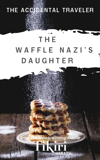 The Waffle Nazi's Daughter - A short story to take you around the world - cover