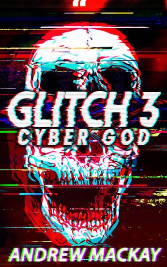 Glitch 3: Cyber God - A Cyberpunk Techno Horror Thriller - cover