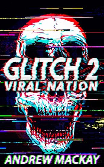 Glitch 2: Viral Nation - A Cyberpunk Techno Horror Thriller - cover