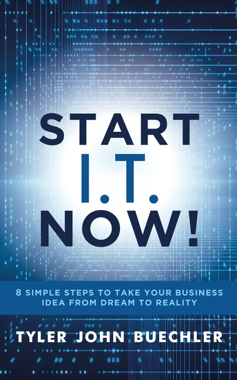 Start IT Now! - 8 Simple Steps to Take Your Business Idea from Dream to Reality - cover