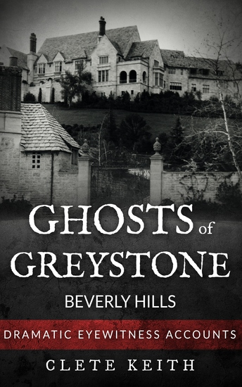 Ghosts of Greystone - Beverly Hills - Dramatic Eyewitness Accounts - cover