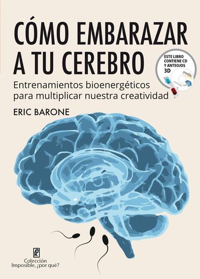 Cómo embarazar a tu cerebro - Entrenamientos bioenergéticos para aumentar nuestra creatividad - cover