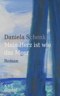 Mein Herz ist wie das Meer von Daniela Schenk lesen