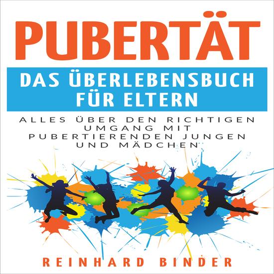 Pubertät - Das Überlebensbuch für Eltern - Alles über den richtigen Umgang mit pubertierenden Jungen und Mädchen - cover