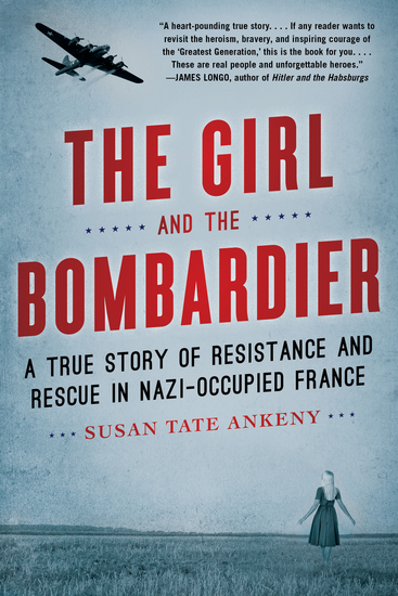 The Girl and the Bombardier - A True Story of Resistance and Rescue in Nazi-Occupied France - cover