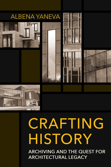 Crafting History - Archiving and the Quest for Architectural Legacy - cover
