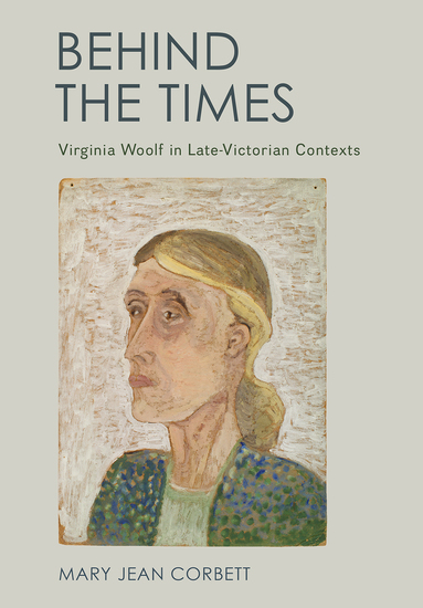 Behind the Times - Virginia Woolf in Late-Victorian Contexts - cover