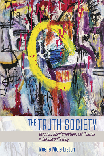 The Truth Society - Science Disinformation and Politics in Berlusconi's Italy - cover