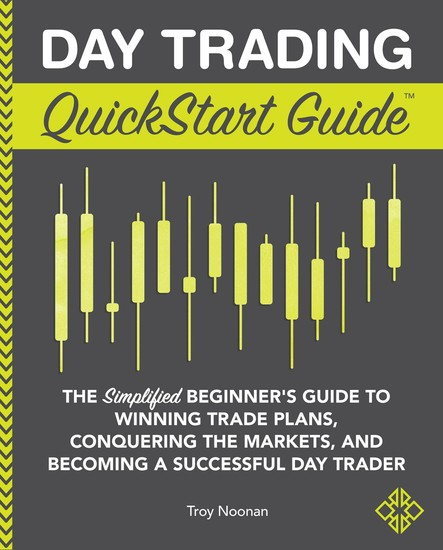 Day Trading QuickStart Guide - The Simplified Beginner's Guide to Winning Trade Plans Conquering the Markets and Becoming a Successful Day Trader - cover