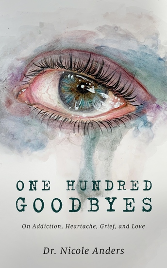 One Hundred Goodbyes - On Addiction Heartache Grief and Love - cover