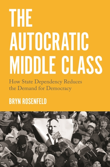 The Autocratic Middle Class - How State Dependency Reduces the Demand for Democracy - cover