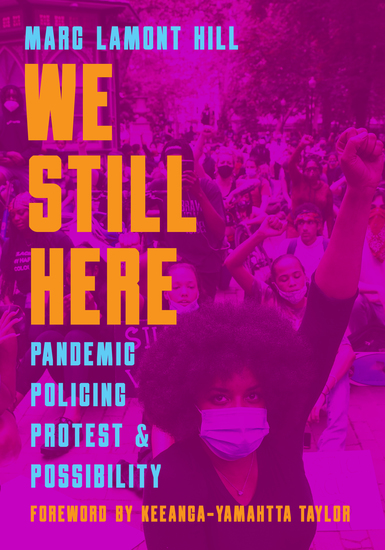 We Still Here - Pandemic Policing Protest and Possibility - cover