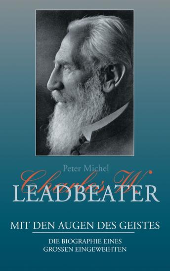 Charles W Leadbeater - Mit den Augen des Geistes - Die Biographie eines großen Eingeweihten - cover