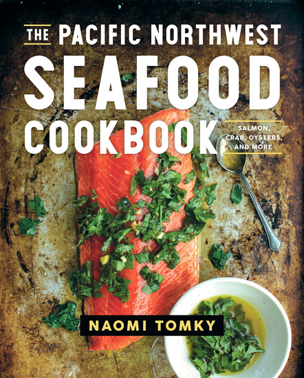 The Pacific Northwest Seafood Cookbook: Salmon Crab Oysters and More - cover