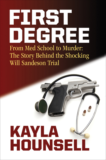 First Degree - From Med School to Murder: The Story Behind the Shocking Will Sandeson Trial - cover