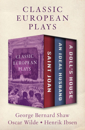 Classic European Plays - Saint Joan An Ideal Husband and A Doll's House - cover