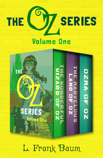The Oz Series Volume One - The Wonderful Wizard of Oz The Marvelous Land of Oz and Ozma of Oz - cover