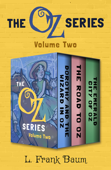 The Oz Series Volume Two - Dorothy and the Wizard in Oz The Road to Oz and The Emerald City of Oz - cover