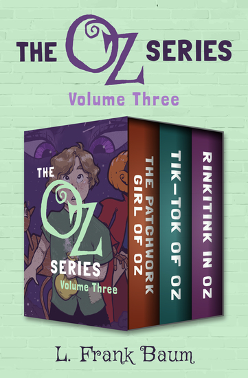 The Oz Series Volume Three - The Patchwork Girl of Oz Tik-Tok of Oz and Rinkitink in Oz - cover
