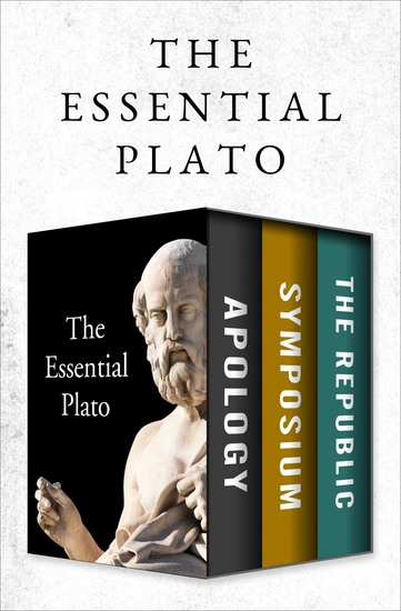 The Essential Plato - Apology Symposium and The Republic - cover