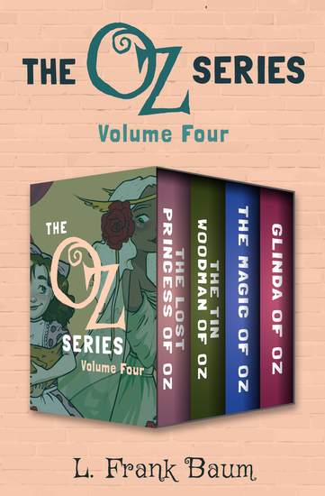 The Oz Series Volume Four - The Lost Princess of Oz The Tin Woodman of Oz The Magic of Oz and Glinda of Oz - cover