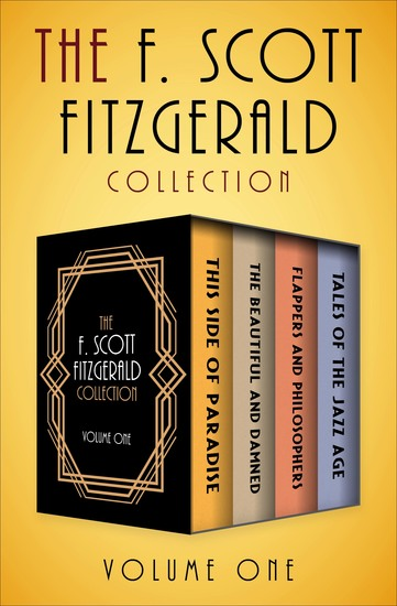 The F Scott Fitzgerald Collection Volume One - This Side of Paradise The Beautiful and Damned Flappers and Philosophers and Tales of the Jazz Age - cover