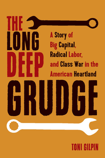 The Long Deep Grudge - A Story of Big Capital Radical Labor and Class War in the American Heartland - cover