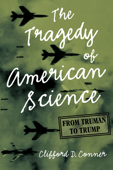 The Tragedy of American Science - From Truman to Trump - cover