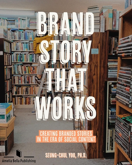 Brand Story that Works - Creating Branded Stories in the Era of Social Content - cover