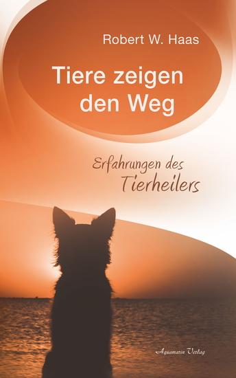 Tiere zeigen den Weg - Erfahrungen des Tierheilers - cover