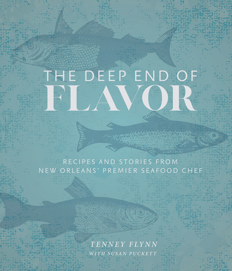 The Deep End of Flavor - Recipes and Stories from New Orleans' Premier Seafood Chef - cover