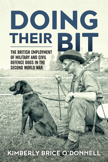 Doing Their Bit - The British Employment of Military and Civil Defence Dogs in the Second World War - cover