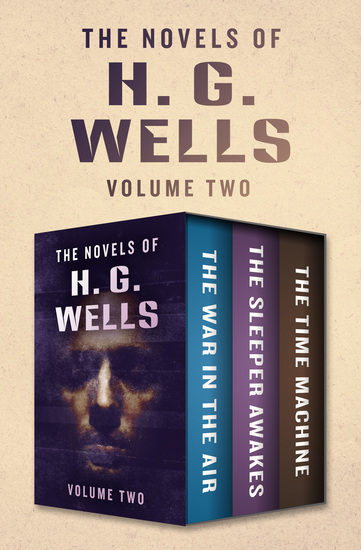 The Novels of H G Wells Volume Two - The War in the Air The Sleeper Awakes and The Time Machine - cover