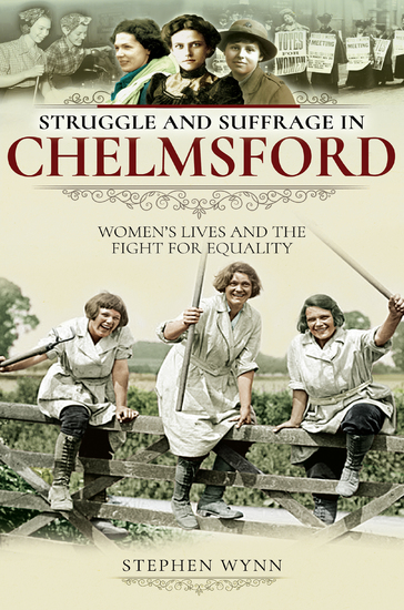 Struggle and Suffrage in Chelmsford - Women's Lives and the Fight for Equality - cover