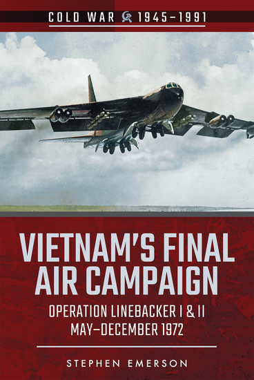 Vietnam's Final Air Campaign - Operation Linebacker I & II May–December 1972 - cover