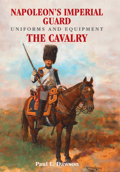 Napoleon's Imperial Guard Uniforms and Equipment Volume 2 - The Cavalry - cover