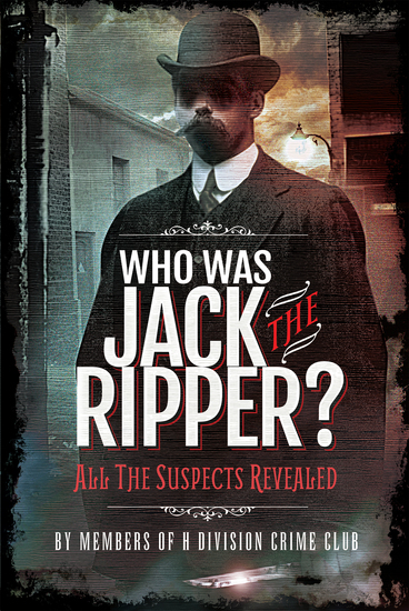 Who Was Jack the Ripper? - All the Suspects Revealed - cover