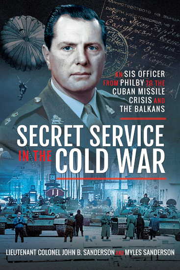 Secret Service in the Cold War - An SIS Officer from Philby to the Cuban Missile Crisis and the Balkans - cover