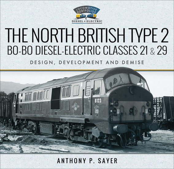 The North British Type 2 Bo-Bo Diesel-Electric Classes 21 & 29 - Design Development and Demise - cover