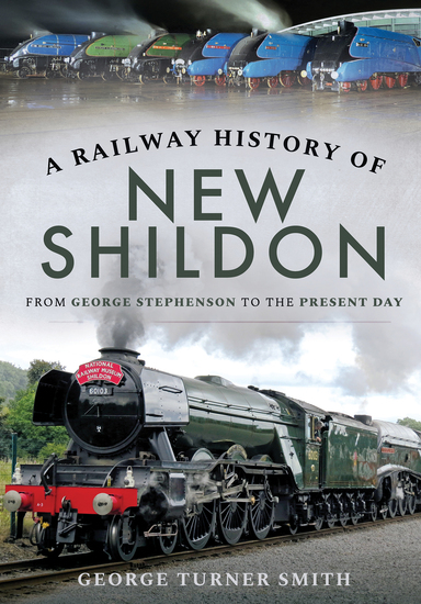 A Railway History of New Shildon - From George Stephenson to the Present Day - cover