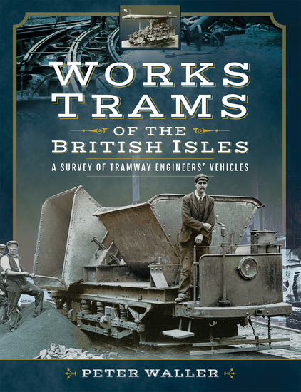 Works Trams of the British Isles - A Survey of Tramway Engineers' Vehicles - cover