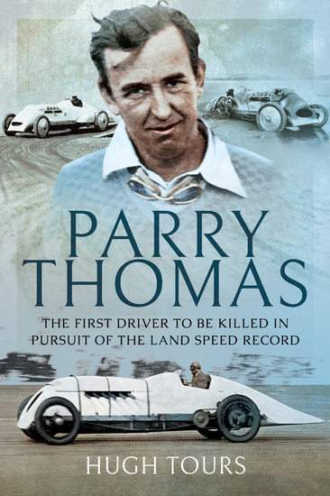 Parry Thomas - The First Driver to be Killed in Pursuit of the Land Speed Record - cover