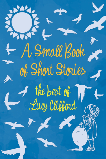 A Small Book of Short Stories - The Best of Lucy Clifford - cover