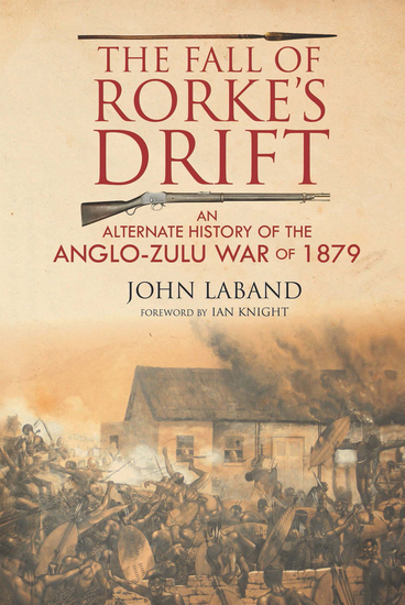 The Fall of Rorke's Drift - An Alternate History of the Anglo-Zulu War of 1879 - cover