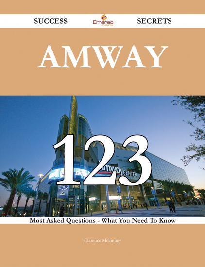 Amway 123 Success Secrets - 123 Most Asked Questions On Amway - What You Need To Know - cover