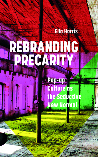 Rebranding Precarity - Pop-up Culture as the Seductive New Normal - cover