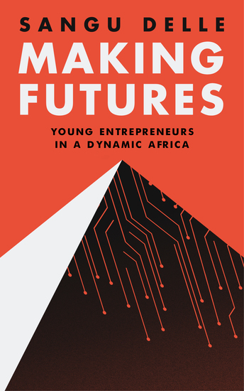 Making Futures - Young Entrepreneurs in a Dynamic Africa - cover