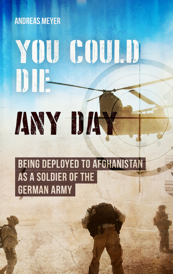You Could Die Any Day - Being Deployed to Afghanistan as a Soldier of the German Army - cover