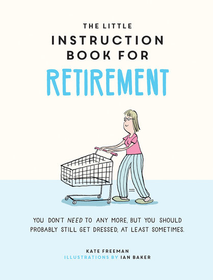 The Little Instruction Book for Retirement - Tongue-in-Cheek Advice for the Newly Retired - cover